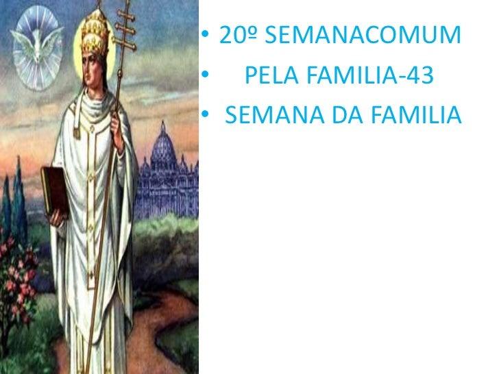 • 20º SEMANACOMUM• PELA FAMILIA-43• SEMANA DA FAMILIA