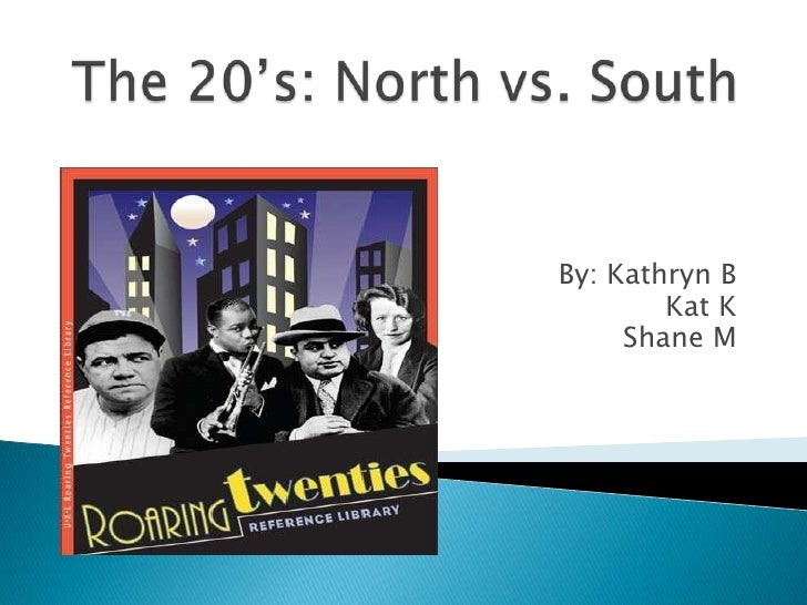 The 20's: North vs. South<br />By: Kathryn B<br />Kat K<br />Shane M<br />