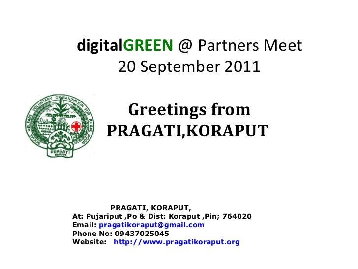 digitalGREEN @ Partners Meet       20 September 2011          Greetings from        PRAGATI,KORAPUT          PRAGATI, KORA...