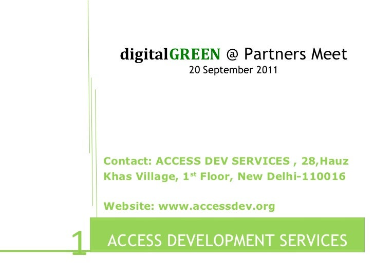 digitalGREEN @ Partners Meet                  20 September 2011    Contact: ACCESS DEV SERVICES , 28,Hauz    Khas Village,...