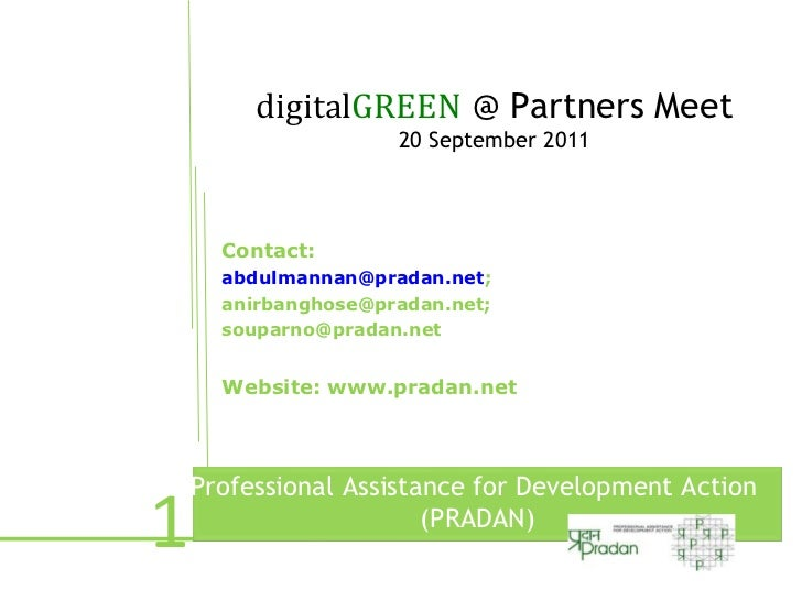 digitalGREEN @ Partners Meet                     20 September 2011      Contact:      abdulmannan@pradan.net;      anirban...