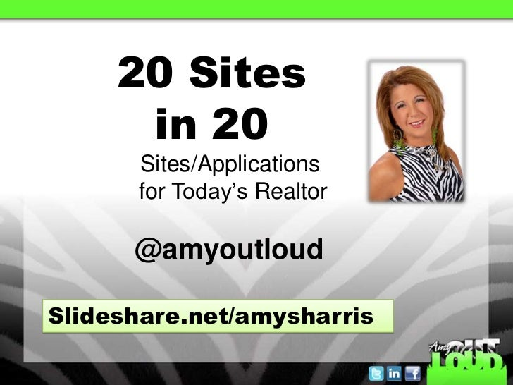 20 Sites      in 20      Sites/Applications      for Today's Realtor      @amyoutloudSlideshare.net/amysharris