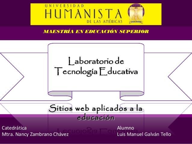 MAESTRÍA EN EDUCACIÓN SUPERIOR                   Sitios web aplicados a la                          educaciónCatedrática  ...