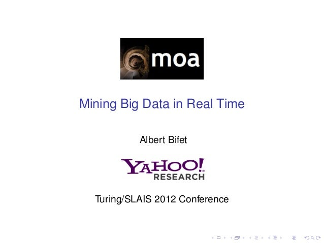 Mining Big Data in Real Time           Albert Bifet  Turing/SLAIS 2012 Conference