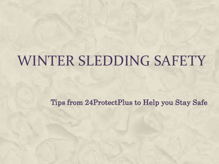 Winter sledding safety<br />Tips from 24ProtectPlus to Help you Stay Safe<br />