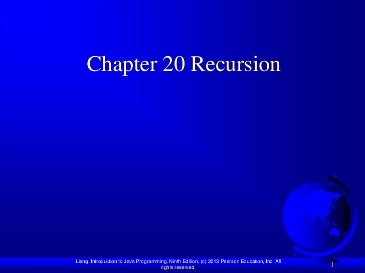 Chapter 20 RecursionLiang, Introduction to Java Programming, Ninth Edition, (c) 2013 Pearson Education, Inc. All          ...