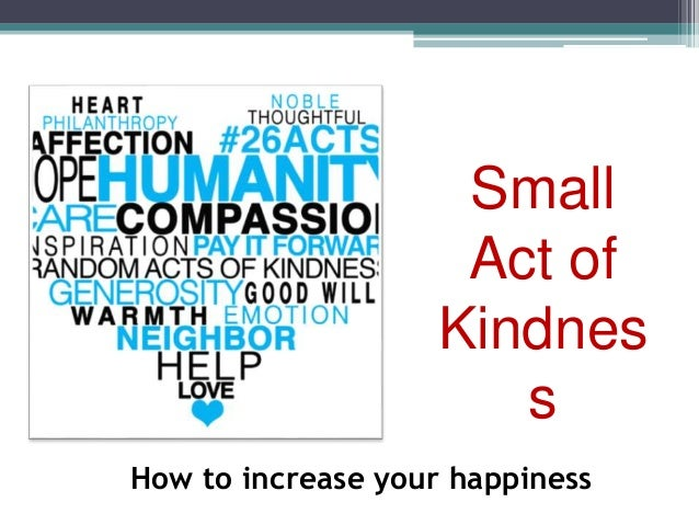 How to increase your happiness Small Act of Kindnes s