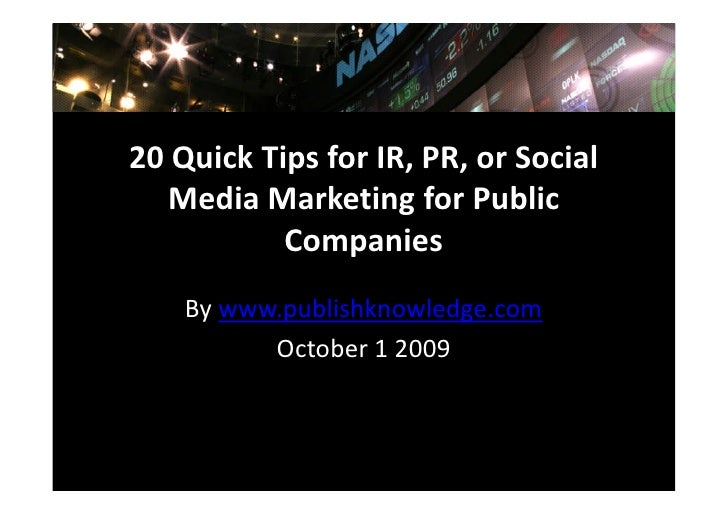 20 Quick Tips for IR, PR, or Social    Media Marketing for Public            Companies     By www.publishknowledge.com    ...