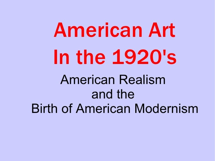 American Art In the 1920's American Realism  and the  Birth of American Modernism