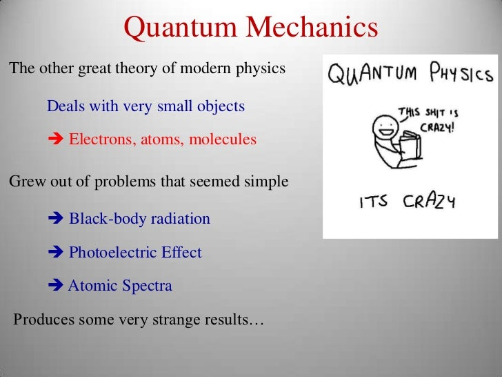 Quantum MechanicsThe other great theory of modern physics     Deals with very small objects      Electrons, atoms, molecu...