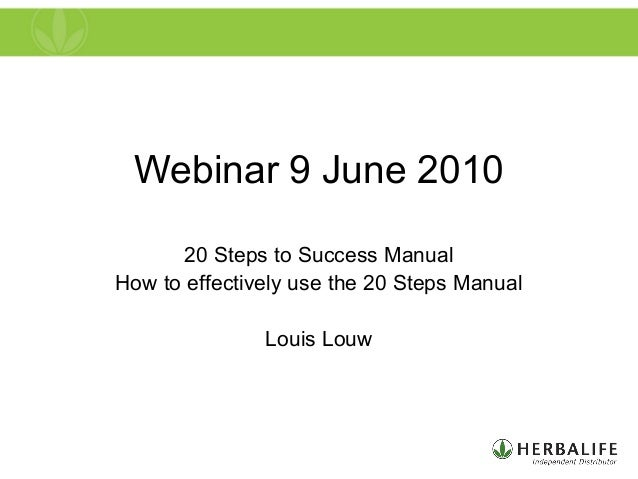 Webinar 9 June 2010 20 Steps to Success Manual How to effectively use the 20 Steps Manual Louis Louw
