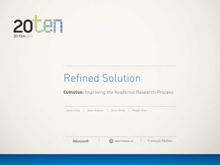 Refined Solution Cumulus: Improving the Academic Research Process    Juliana Diaz       Adam Howard       Jenny Shirey    ...