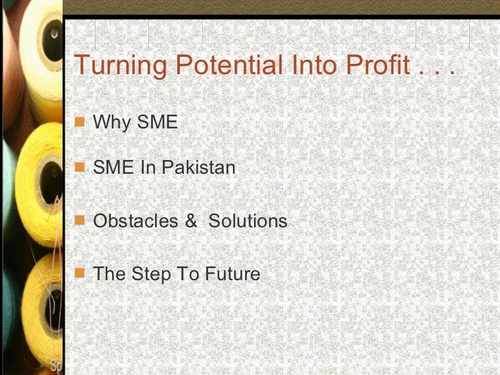 small and medium enterprise A key constraint for growing small and medium enterprises (smes) is the  business skills required to grow the enterprises through the stages of  transformation.