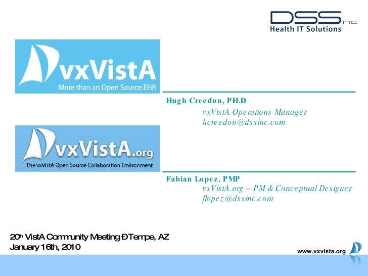 Fabian Lopez, PMP vxVistA.org – PM & Conceptual Designer [email_address] 20 th  VistA Community Meeting – Tempe, AZ Januar...