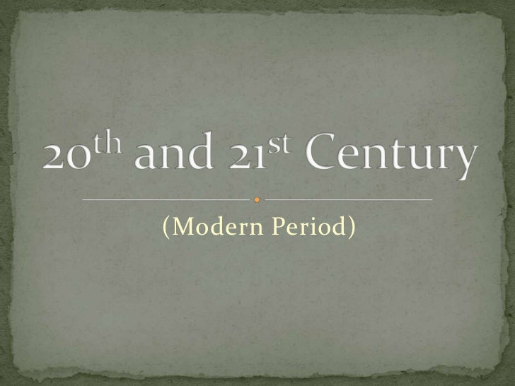 (Modern Period)<br />20th and 21st Century<br />