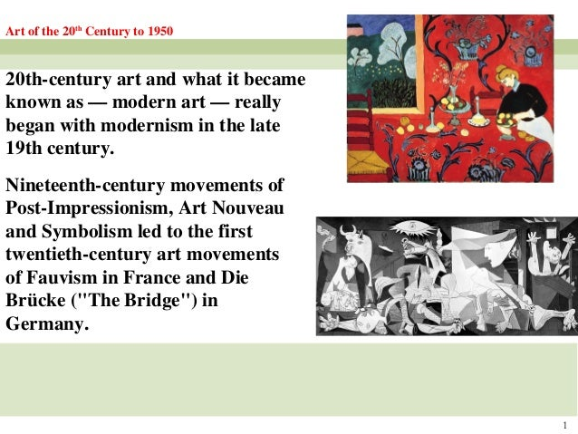 1 Art of the 20th Century to 1950 20th-century art and what it became known as — modern art — really began with modernism ...