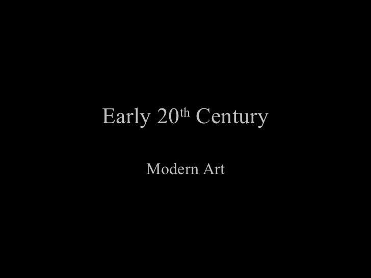 Early 20 th  Century Modern Art