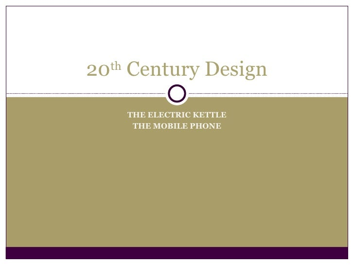 THE ELECTRIC KETTLE THE MOBILE PHONE 20 th  Century Design