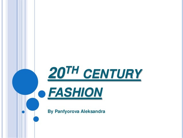TH 20  CENTURY FASHION By Panfyorova Aleksandra