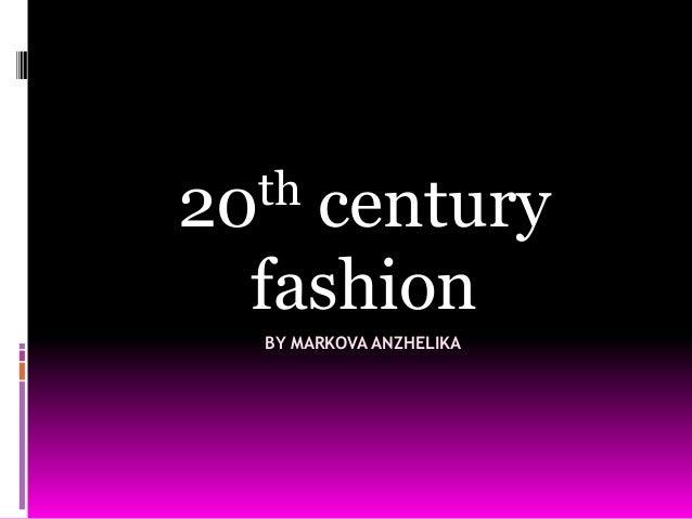 th 20  century fashion BY MARKOVA ANZHELIKA