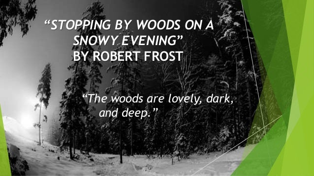 the influence in the writing of stopping by woods on a snowy evening by robert frost Start studying stopping by woods on a snowy evening by robert frost learn vocabulary, terms, and more with flashcards, games, and other study tools.