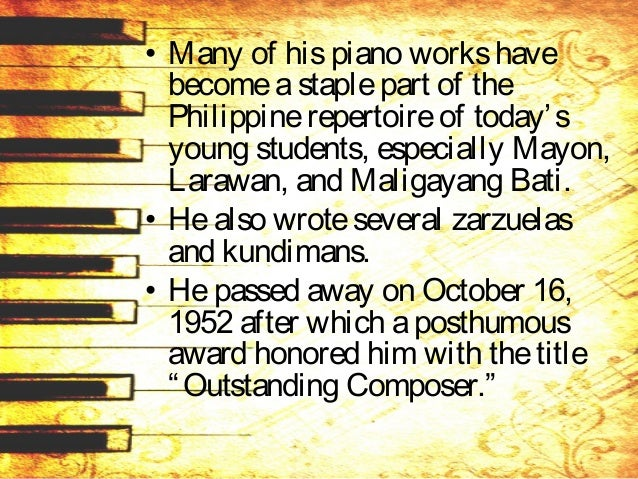 • Many of hispiano workshave becomeastaplepart of the Philippinerepertoireof today's young students, especially Mayon, Lar...