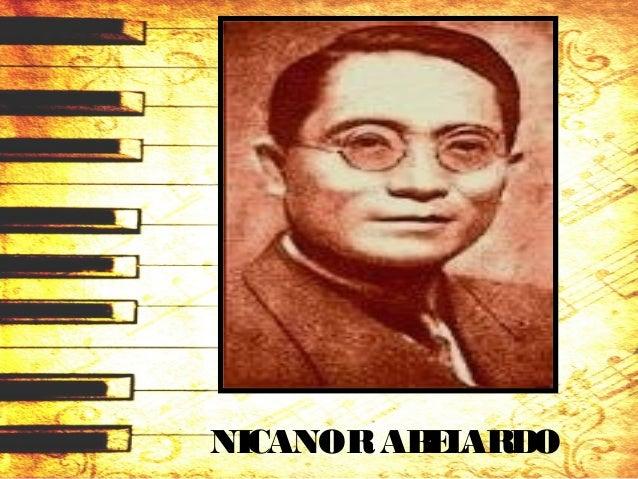 "NICANORABELARDO (1893 – 1934) • ""Triumvirateof Filipino Composers"" • Hestudied music at theChicago Music Collegeand wasinf..."