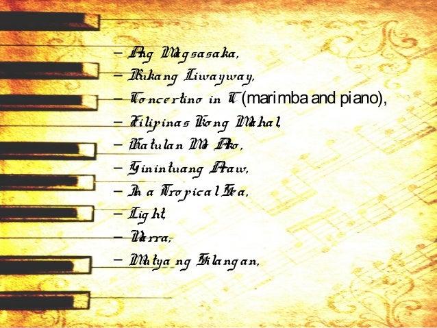 – To the Filipino Yo uth, – Nela, – Natio nalHero es Day Hymn, and – Salamisim. • Hepassed away on December 28, 1985.