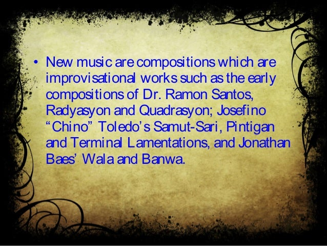 • New music arecompositionswhich are improvisational workssuch astheearly compositionsof Dr. Ramon Santos, Radyasyon and Q...
