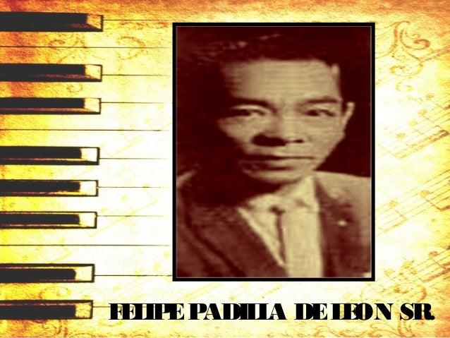 FELIPEPADILLA DELEON SR. (1912 – 1992) • National Artist for Music • May 1, 1912 in Barrio Papaya(now General Tinio) in Pe...