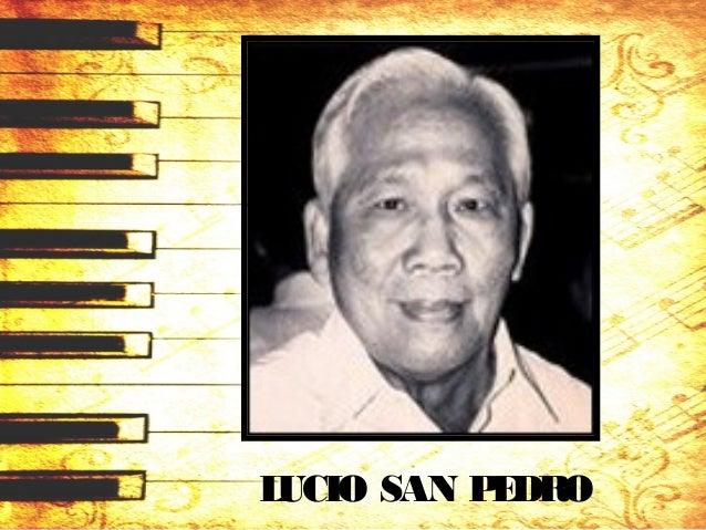 LUCIO SAN PEDRO (1913 – 2002) • National Artist for Music. • February 11, 1913 inAngono, Rizal. • Sincehiselementary days,...