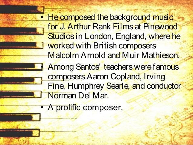 • hehad composed several piano concerti, sonatas, symphonies, symphonic poems, fiveoperasin Filipino, numerousband overtur...