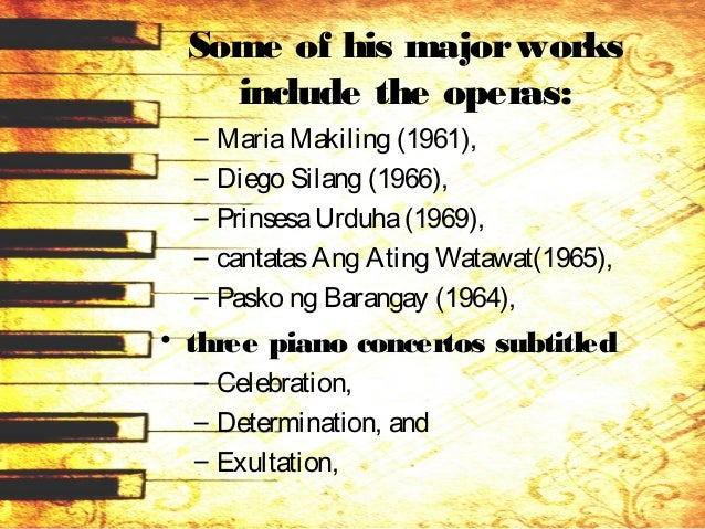 • symphonies such as – Dakilang Lahi (1971), – Gomburza(1981), and Rizal, – theGreat Malayan Antagonist (1990). minor work...