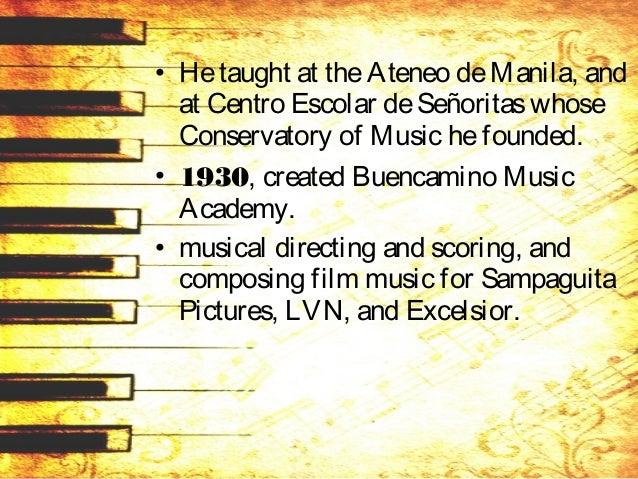 • Hetaught at theAteneo deManila, and at Centro Escolar deSeñoritaswhose Conservatory of Music hefounded. • 1930, created ...