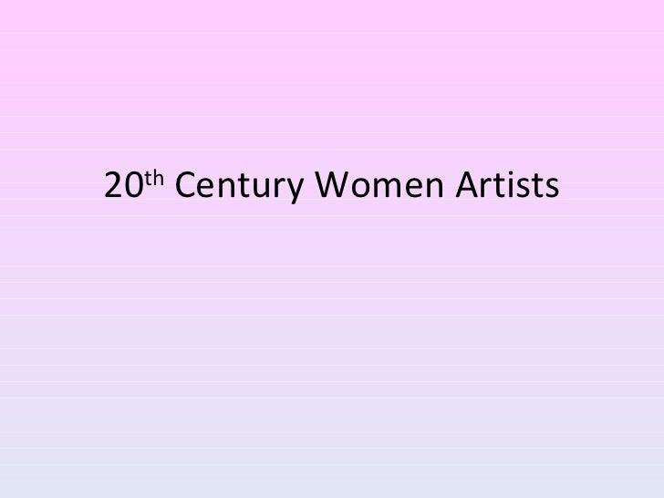 20 th  Century Women Artists