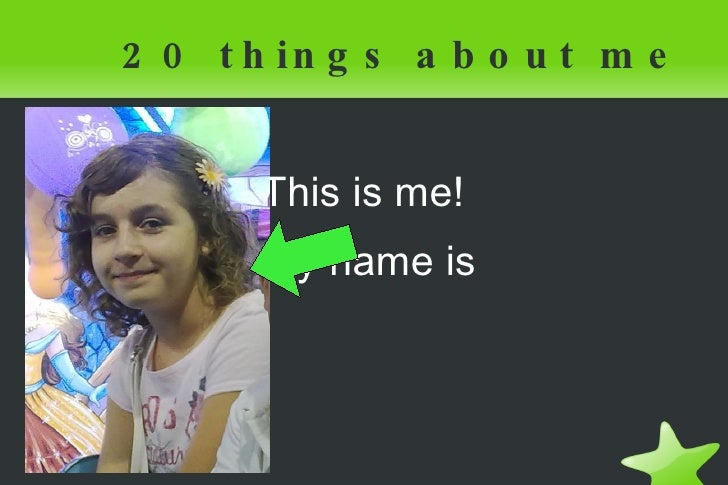 20 things about me <ul>This is me! My name is  Patricia </ul>