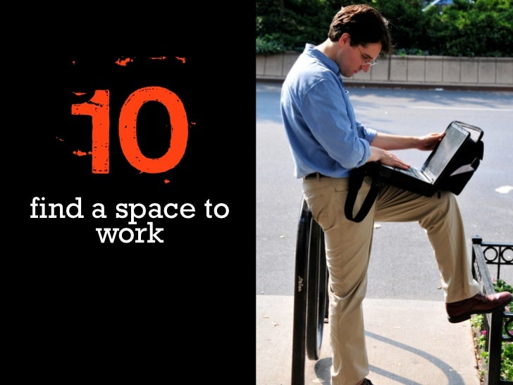 10find a space to     work