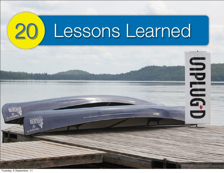 20 Lessons LearnedTuesday, 6 September, 11