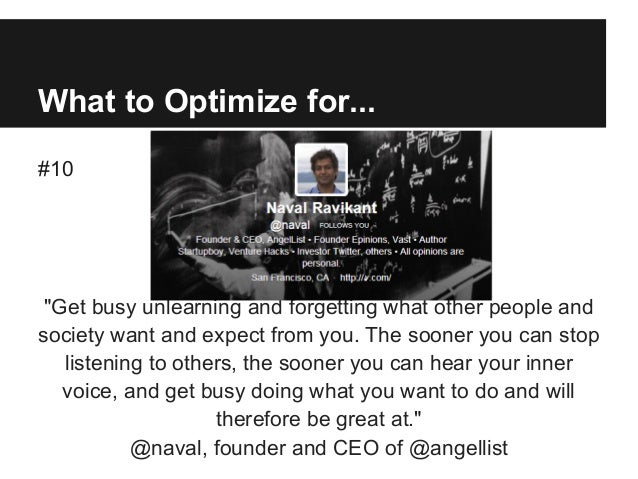 """What to Optimize for... #10 """"Get busy unlearning and forgetting what other people and society want and expect from you. Th..."""