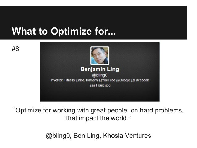 "What to Optimize for... #8 ""Optimize for working with great people, on hard problems, that impact the world."" @bling0, Ben..."