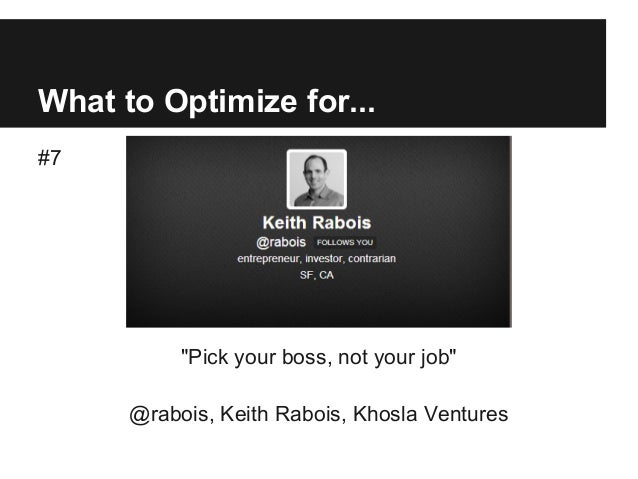 """What to Optimize for... #7 """"Pick your boss, not your job"""" @rabois, Keith Rabois, Khosla Ventures"""