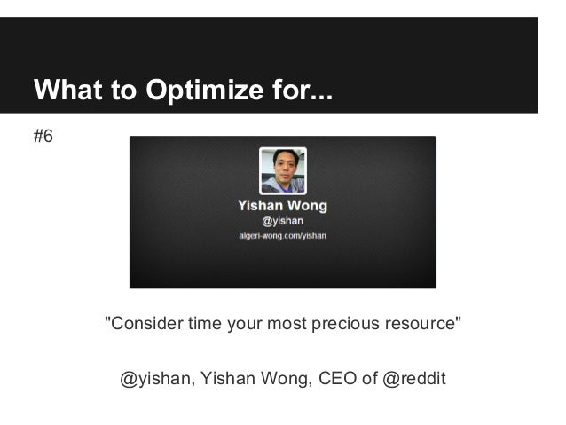 "What to Optimize for... #6 ""Consider time your most precious resource"" @yishan, Yishan Wong, CEO of @reddit"