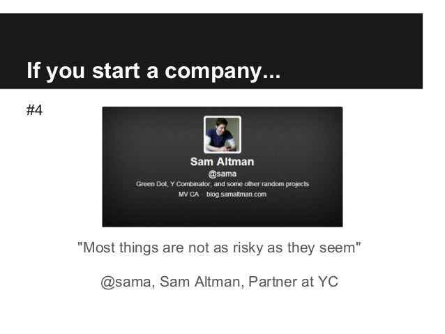 """If you start a company... #4 """"Most things are not as risky as they seem"""" @sama, Sam Altman, Partner at YC"""