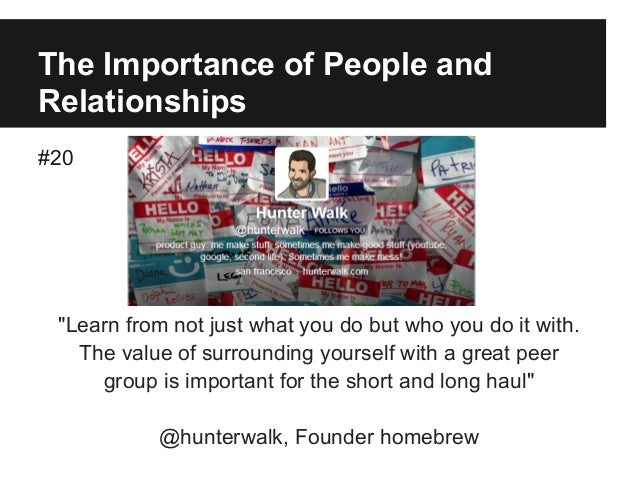 """The Importance of People and Relationships #20 """"Learn from not just what you do but who you do it with. The value of surro..."""