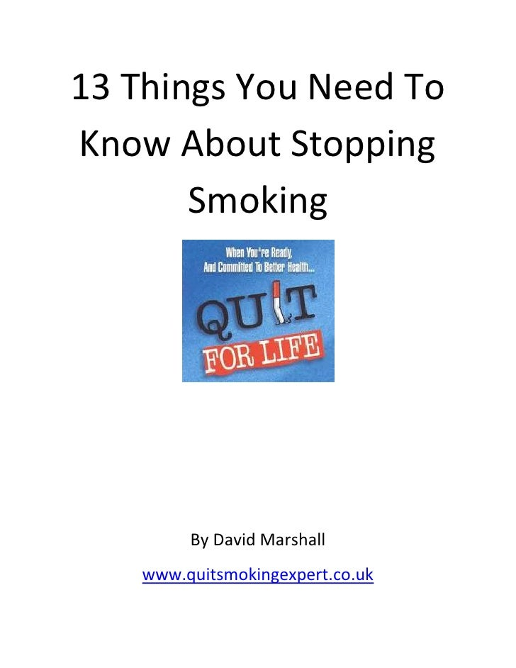 13 Things You Need ToKnow About Stopping       Smoking         By David Marshall    www.quitsmokingexpert.co.uk