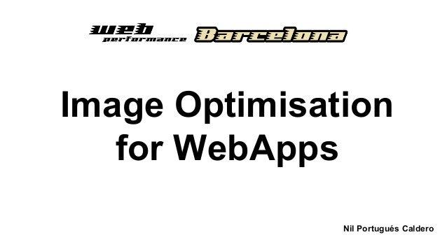 Image Optimisation for WebApps Nil Portugués Caldero6th October 2014
