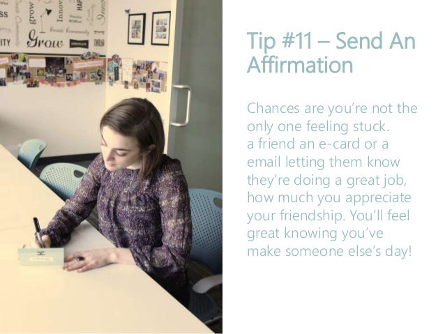 Tip #11 – Send An Affirmation Chances are you're not the only one feeling stuck. a friend an e-card or a email letting the...