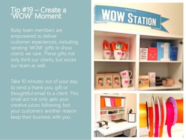 Tip #19 – Create a 'WOW' Moment Ruby team members are empowered to deliver customer experiences, including sending 'WOW' g...