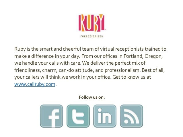 Ruby is the smart and cheerful team of virtual receptionists trained to make a difference in your day. From our offices in...