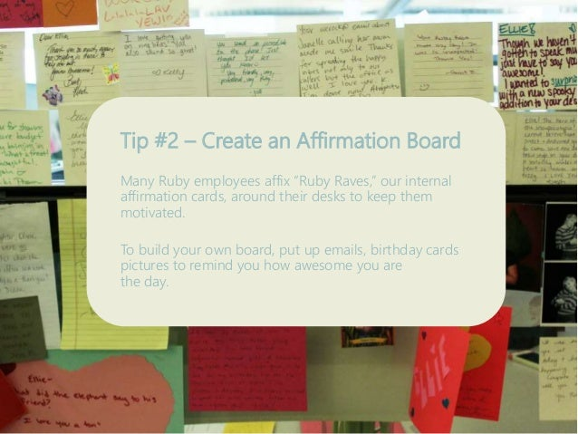 """Tip #2 – Create an Affirmation Board Many Ruby employees affix """"Ruby Raves,"""" our internal affirmation cards, around their ..."""